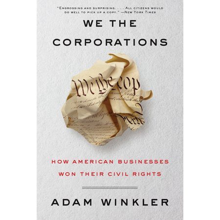 We the Corporations : How American Businesses Won Their Civil