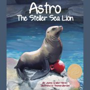 Astro: The Steller Sea Lion - Audiobook
