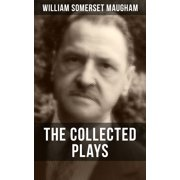 THE COLLECTED PLAYS OF W. SOMERSET MAUGHAM - eBook