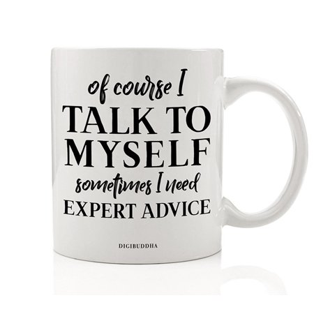 Of Course I Talk To Myself Funny Coffee Mug Gift Idea for The Best Expert Advice Giver YOU Birthday Christmas Present for Family Friend Coworker Boss 11oz Ceramic Tea Beverage Cup by Digibuddha