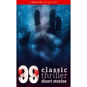 99 Classic Thriller Short Stories: Works by Philip K. Dick, Edgar Allan Poe, Arthur Conan Doyle, H.G. Wells, Wilkie Collins...and many more ! - eBook