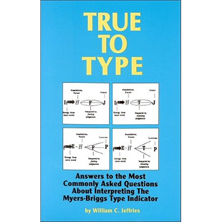 True to Type : Answers to the Most Commonly Asked Questions about Interpreting the Myers-Briggs Type