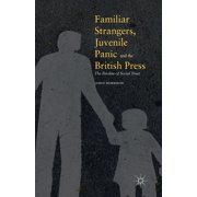 Familiar Strangers, Juvenile Panic and the British Press: The Decline of Social Trust (Paperback)