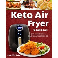 Keto Air Fryer Cookbook : Quick, Simple and Delicious Low-Carb Air Fryer Recipes to Lose Weight Rapidly on a Ketogenic Diet (black&white interior)