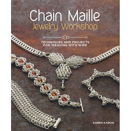 Chain Maille Jewelry Workshop : Techniques and Projects for Weaving with Wire ()