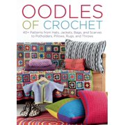 Oodles of Crochet: 40+ Patterns from Hats, Jackets, Bags, and Scarves to Potholders, Pillows, Rugs, and Throws (Hardcover)