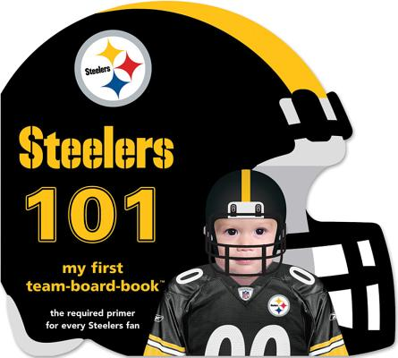 Pittsburgh Steelers 101 (Board Book) by Michaelson Entertainment