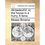 All-Bedevil'd: Or, the House in a Hurry. a Farce.