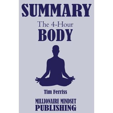 Summary : The 4 Hour Body by Tim Ferriss: An Uncommon Guide to Rapid Fat Loss, Incredible Sex and Becoming (Best Tim Ferriss Podcasts)