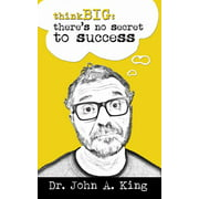 Think Big : There's No Secret to Success