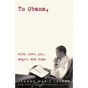 To Obama : With Love, Joy, Anger, and Hope