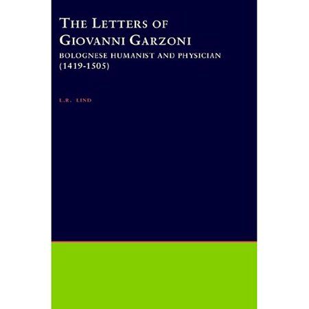 The Letters of Giovanni Garzoni: Bolognese Humanist and Physician, 1419-1505
