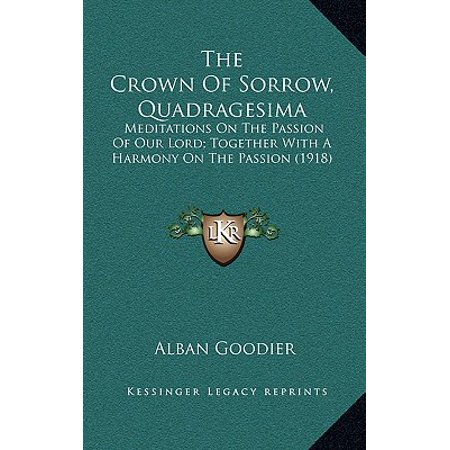 The Crown of Sorrow, Quadragesima : Meditations on the Passion of Our Lord; Together with a Harmony on the Passion