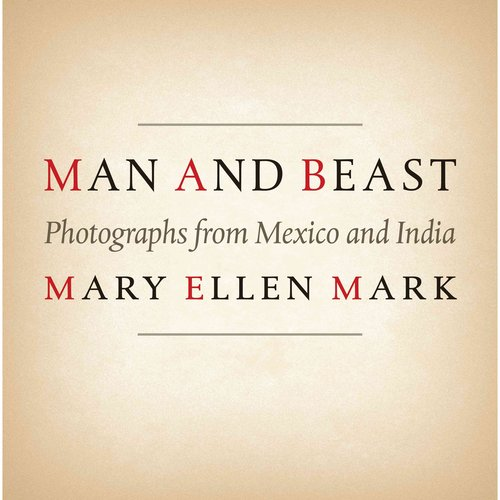 Man and Beast: Photographs from Mexico and India