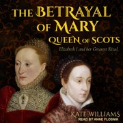 The Betrayal of Mary, Queen of Scots - Audiobook