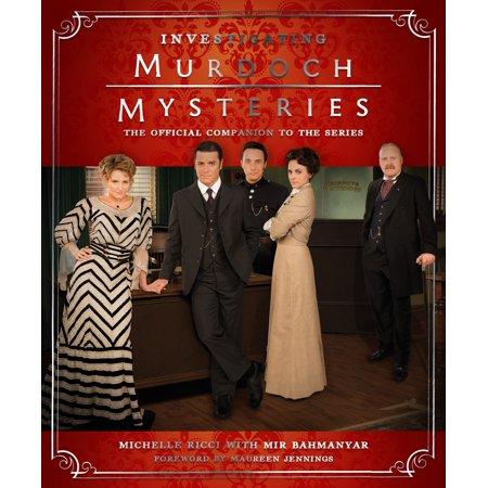 Investigating Murdoch Mysteries : The Official Companion to the (Official World Series)