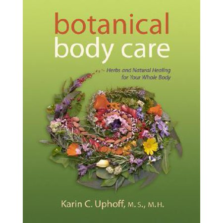 Botanical Body Care : Herbs and Natural Healing for Your Whole