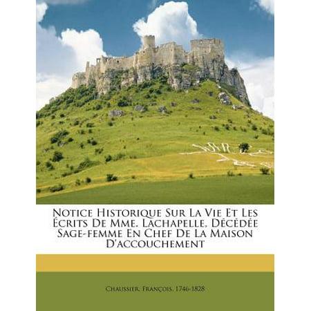 Notice Historique Sur La Vie Et Les Ecrits de Mme. LaChapelle, Decedee Sage-Femme En Chef de La Maison