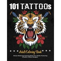 101 Tattoos Adult Coloring Book: A Stress Relieving Coloring Books For Adults Featuring from Skull, Guns and Roses, Emblems, portraits to The cross, Angels and Many More - Creative and Modern Tattoo D