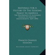 Materials for a History of the Sessions Family in America : The Descendants of Alexander Sessions of Andover, Massachusetts, 1669 (1890)