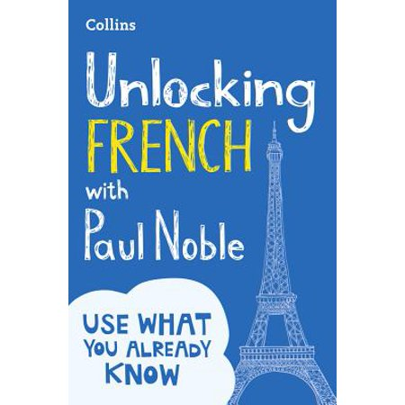 Unlocking French with Paul Noble : Use What You Already