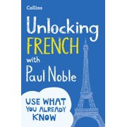 Unlocking French with Paul Noble : Use What You Already Know