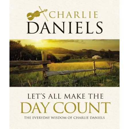Let's All Make the Day Count : The Everyday Wisdom of Charlie (List Of Holidays For Everyday Of The Year)