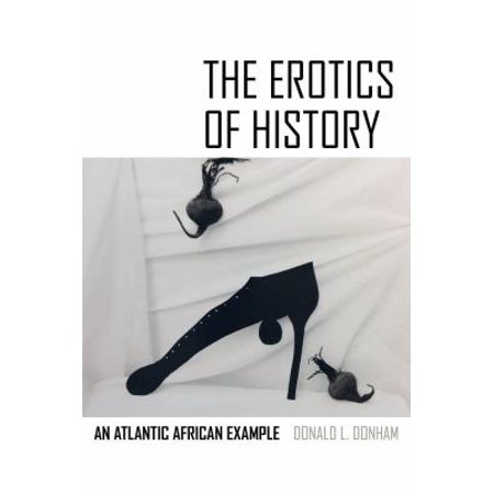 The Erotics Of History  An Atlantic African Example