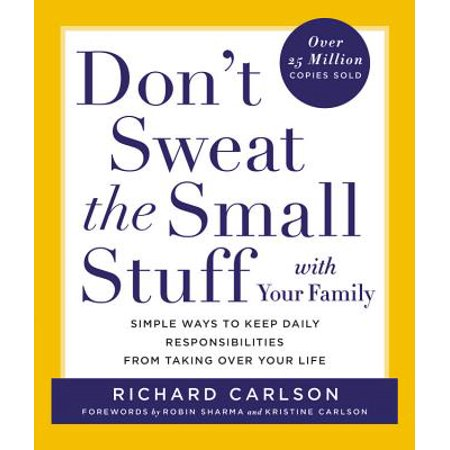 Don't Sweat the Small Stuff with Your Family : Simple Ways to Keep Daily Responsibilities from Taking Over Your