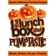 The Lunch Box Diet: Pumptastic - Spooky Pumpkin Halloween Recipes - eBook