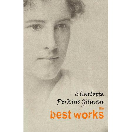 Charlotte Perkins Gilman: The Best Works - eBook