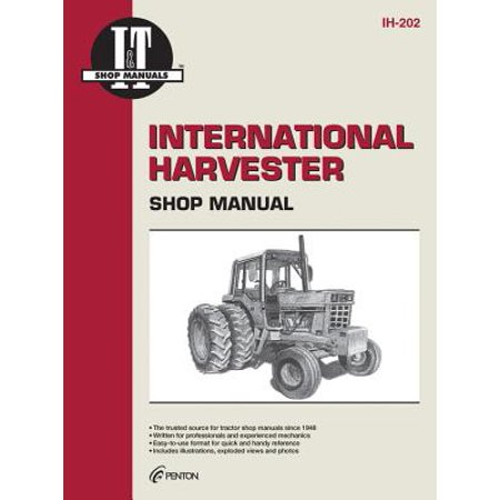 International Harvester Shop Manual Ih-202 (I & T Shop Service Manuals) (Harvester Service Manual)