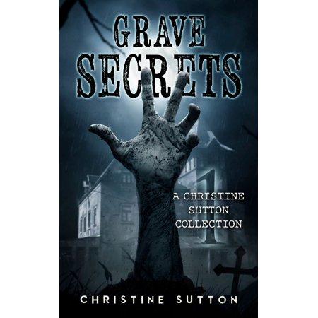 Grave Secrets: A Christine Sutton Collection 1 - (Sutton Collection)
