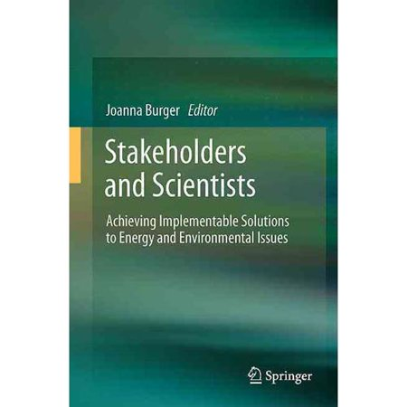 Stakeholders And Scientists  Achieving Implementable Solutions To Energy And Environmental Issues