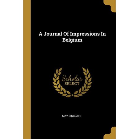 A Journal of Impressions in Belgium Impressions Journal Book