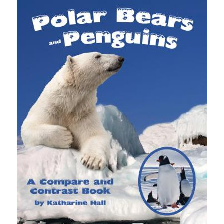 Polar Bears And Penguins (Polar Bears and Penguins : A Compare and Contrast)