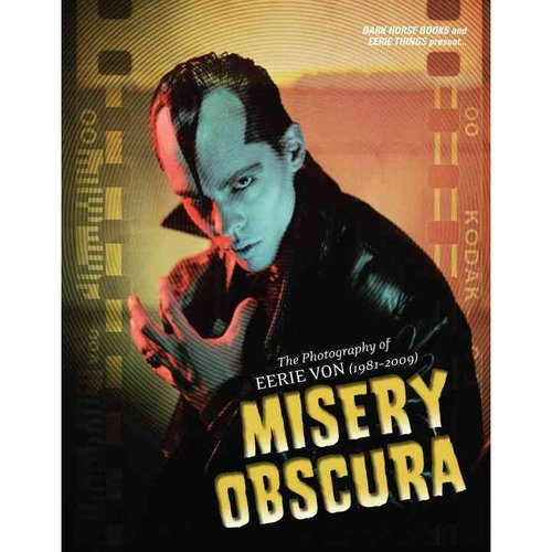 Misery Obscura: The Photography of Eerie Von (1981-2006)