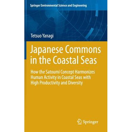 Japanese Commons in the Coastal Seas : How the Satoumi Concept Harmonizes Human Activity in Coastal Seas with High Productivity and (Environmental Science Activities For High School Students)