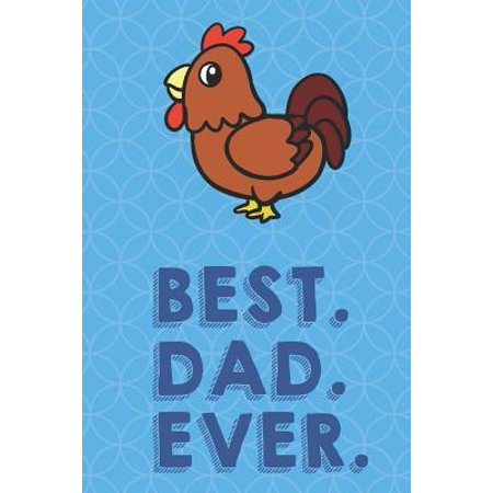 Best Dad Ever: Farm Rooster Chicken Funny Cute Father's Day Journal Notebook From Sons Daughters Girls and Boys of All Ages. Great Gi (The Best Gamefowl Farm)