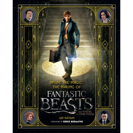 Fantastic Beasts Movie Tie-In Books: Inside the Magic: The Making of Fantastic Beasts and Where to Find Them