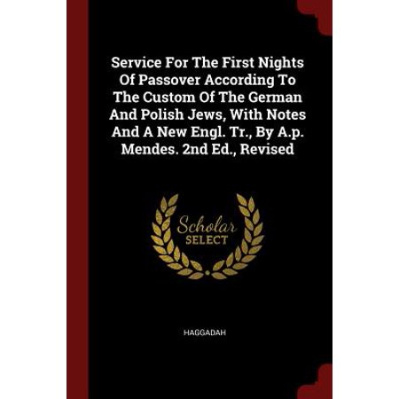 Service for the First Nights of Passover According to the Custom of the German and Polish Jews, with Notes and a New Engl. Tr., by A.P. Mendes. 2nd Ed., Revised - History And Custom Of Halloween
