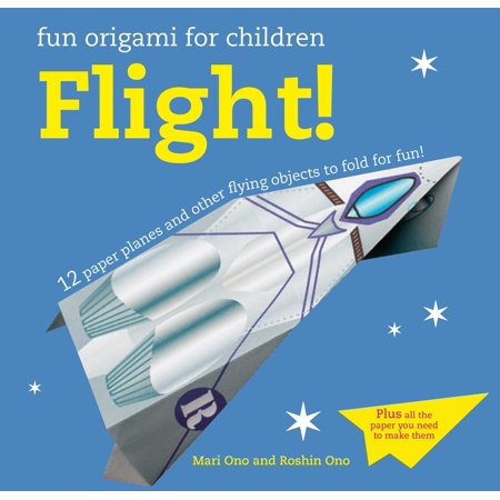 Fun Origami for Children: Flight! : 12 paper planes and other flying objects to fold for