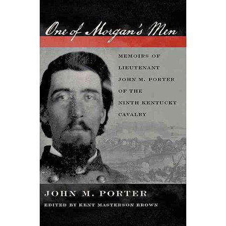 One of Morgan's Men: Memoirs of Lieutenant John M. Porter of the Ninth Kentucky Cavalry