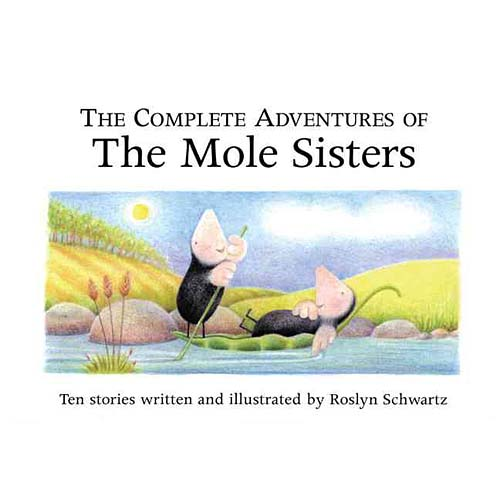 The Complete Adventures Of The Mole Sisters: Ten Stories