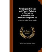 Catalogue of Books and Papers Relating to Electricity, Magnetism, the Electric Telegraph, &C : Including the Ronalds Library, Volume 1
