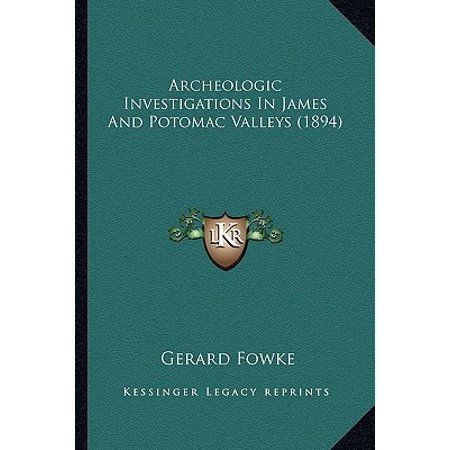 Potomac Collection - Archeologic Investigations in James and Potomac Valleys (1894)