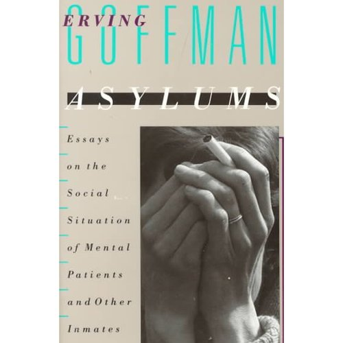 goffman asylums essays on the social situation of mental patients Essays on the social situation of mental patients and other inmates with his 1961 book, asylums: essays on the social situation of mental patients and.