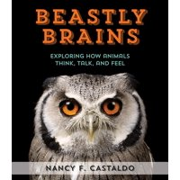 Beastly Brains : Exploring How Animals Think, Talk, and Feel