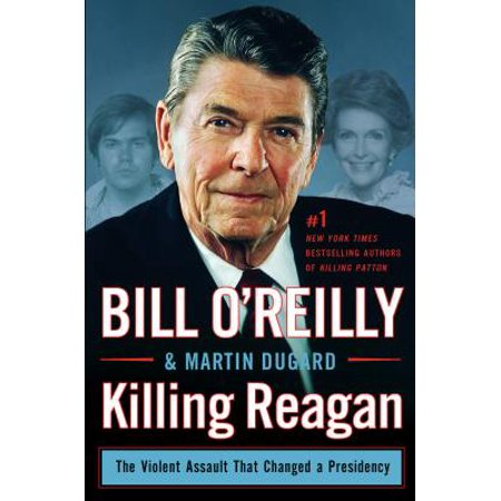 Killing Reagan : The Violent Assault That Changed a