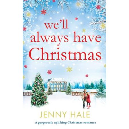 We'll Always Have Christmas : A Gorgeously Uplifting Christmas Romance - Well Have Halloween On Christmas